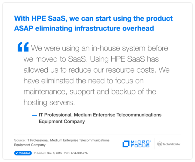 With HP SaaS, we can start using the product ASAP eliminating infrastructure overhead