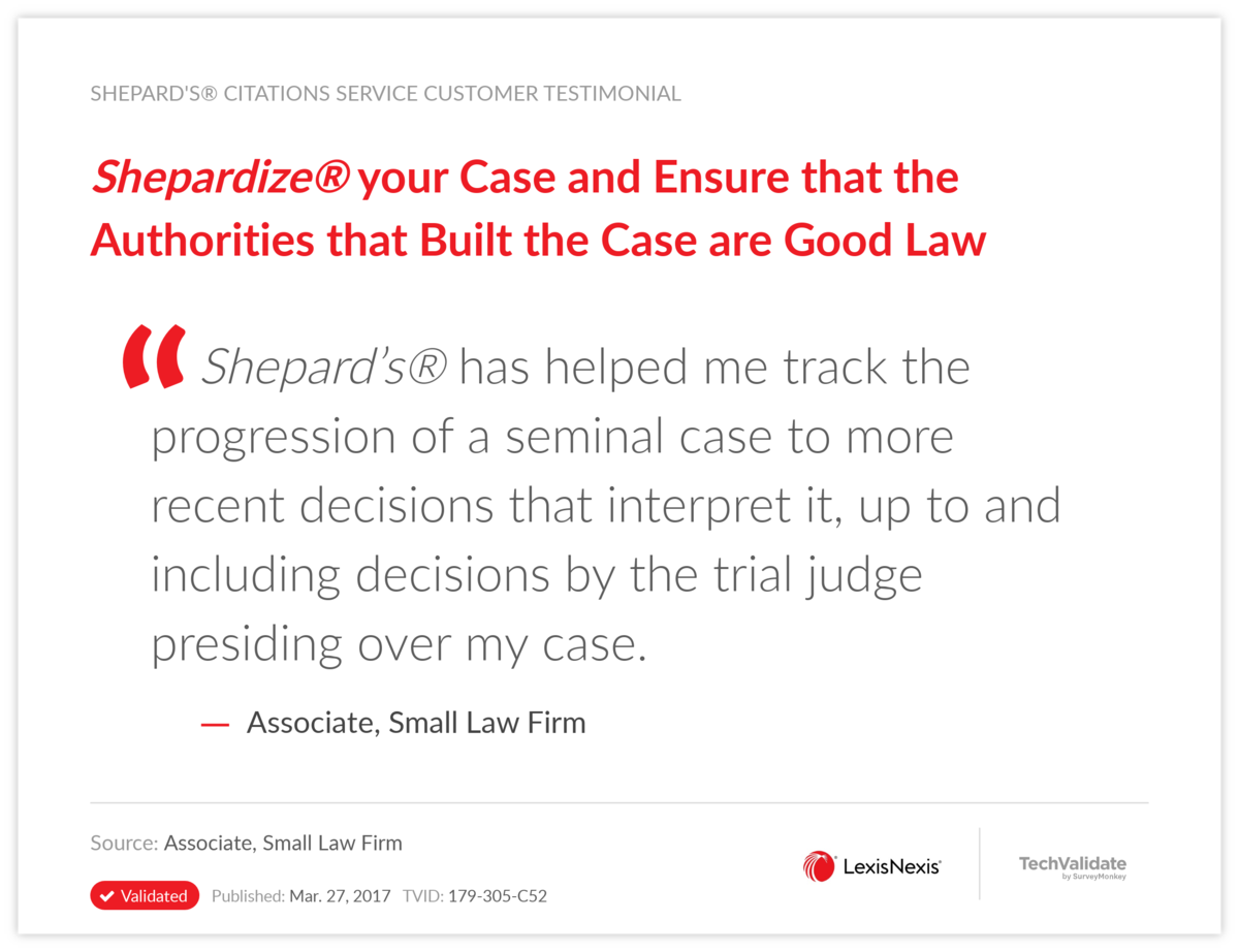 Shepardize® your Case  and Ensure that the Authorities that Built the Case are Good Law